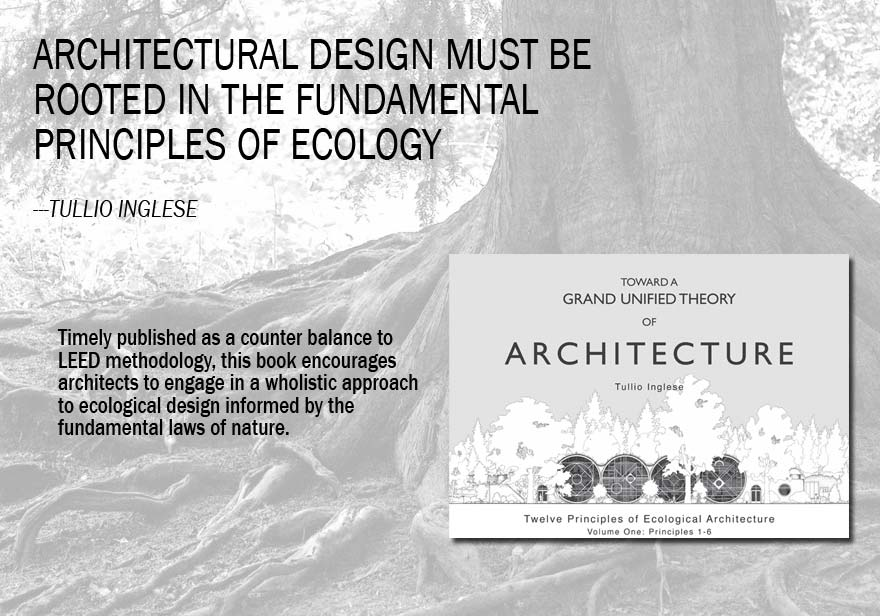 Architectural design must be rooted in the fundamental principles of ecology --Tullio Inglese